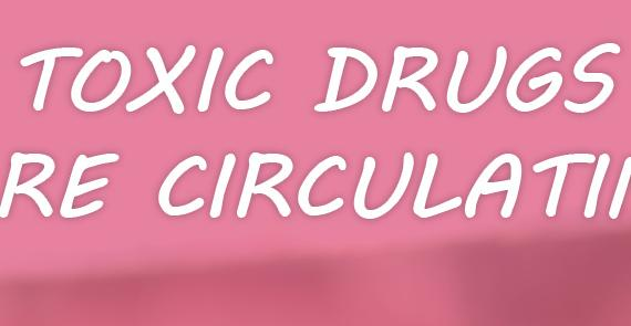 Image says 'toxic drugs are circulating'